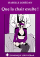 QUE LA CHAIR EXULTE ! (eBook) De Isabelle Lorédan et  Sandokan - Dominique Leroy