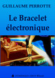 LE BRACELET ÉLECTRONIQUE De Guillaume Perrotte - Dominique Leroy